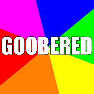 Goobered